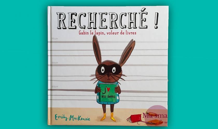 Nouveau coup de cœur : Recherché ! Gabin le lapin, voleur de livres